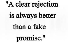 A clear rejection is always better than a fake promise  #Rejection #Fake #Promise #picturequotes    View more #quotes on http://quotes-lover.com