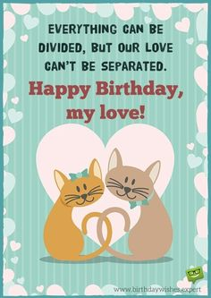 Everyting can be divided but our love can't be separated. Happy Birthday, my love!