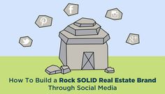 How To Build a Rock Solid Real Estate Brand Through Social Media