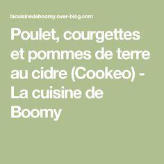 Poulet, courgettes et pommes de terre au cidre (Cookeo) - La cuisine de Boomy