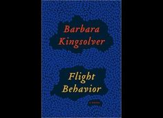 """""""Flight Behavior"""" by Barbara Kingsolver  Date: November 6, 2012   Fiction   Summary: This is the story of an Appalachian woman who gave up her dreams to remain in her insular town after becoming pregnant at age 17."""