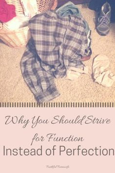 Accept It- Strive for Function, Not Perfection