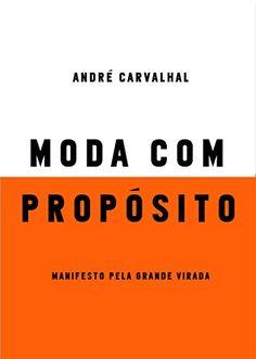 Moda com propósito: Manifesto pela grande virada eBook: André Carvalhal: Amazon.com.br: Loja Kindle
