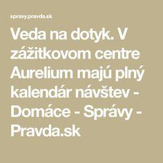 Veda na dotyk. V zážitkovom centre Aurelium majú plný kalendár návštev - Domáce - Správy - Pravda.sk