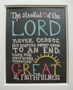 Lamentations The steadfast love of the LORD never ceases;his mercies never come to an end;they are new every morning; great is your faithfulness. Bible Scriptures, Bible Quotes, Scripture Verses, Scripture Pictures, Biblical Verses, Bible Art, Faith Quotes, Christian Faith, Christian Quotes