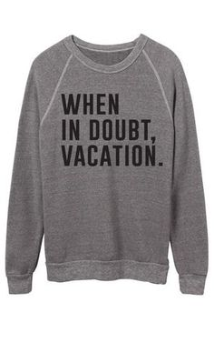 When in Doubt Vacation Sweatshirt - Black (SMALL / Grey) by: Ily Couture @Ily Couture