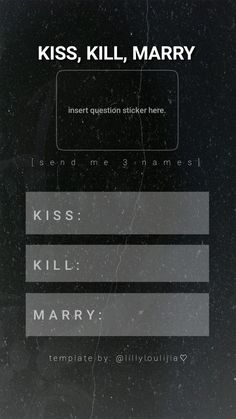 ig template: kiss, kill, marry #snapchatquestiongame follow @lillyloulijia on instagram for more ♡