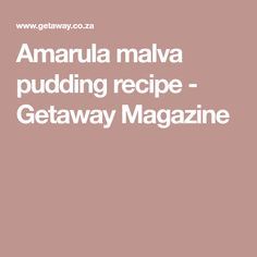 Amarula malva pudding recipe - Getaway Magazine
