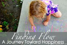 Finding Flow: A Journey Toward Happiness.        Have you ever been so deeply involved in something that you lost all sense of time? How did you feel in this moment? Have you witnessed your children in states of flow? What did that look like?