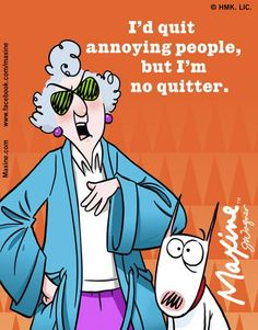 Quit annoying people never! They need to quit annoying me! - Maxine Humor - Maxine Humor meme - - Quit annoying people never! They need to quit annoying me! The post Quit annoying people never! They need to quit annoying me! appeared first on Gag Dad. Old People Jokes, Annoying People, Aunty Acid, Adult Humor, Funny Cartoons, Annoyed, Getting Old, Really Funny, Memes