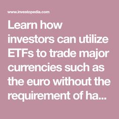 Learn how investors can utilize ETFs to trade major currencies such as the euro without the requirement of having a separate forex trading account.