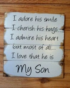 "My Son I adore his smile I cherish his hugs I admire his heart but most of all I love that he is My Son 13""w x14""h hand-painted wood sign by OttCreatives on Etsy"