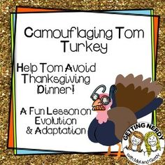 Gobble Gobble... or not - eat up our Tom Turkey Evolution lesson as you create adaptations for Tom to keep him from all the hungry people during Thanksgiving (or any time of year)!  How can you use camouflage and other adaptations to help Tom as he tries to avoid being eaten as Thanksgiving dinner?
