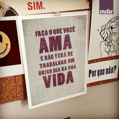 """Faça o que você ama! #pensamentoindie """"Choose a job you love, and you will never have to work a day in your life."""" - Confucius"""
