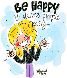 Be happy, it drives people crazy - Blond 2019 Blond Amsterdam, Amsterdam Quotes, Blonde Quotes, Round Robin, Chinese Posters, Business Poster, Poster Drawing, Christmas Poster, Game Concept Art