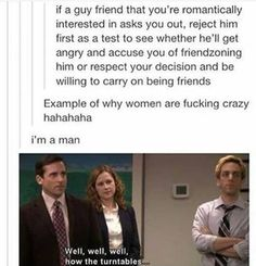 """This is unfortunately necessary for many people, because if the guy complains about the """"friend-zone"""" then he wasn't really your friend to begin with. While we'd all like to think we make better friends than that, the world is messed up"""