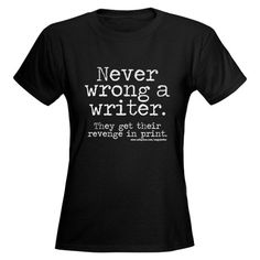 Never Wrong a Writer- I definitely need this shirt.