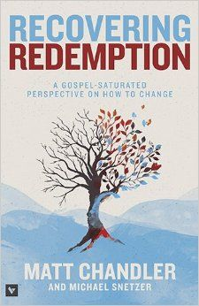 Recovering Redemption: A Gospel Saturated Perspective on How to Change: Matt Chandler, Michael Snetzer: 9781433683886: Amazon.com: Books