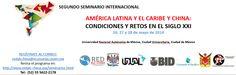 Segundo Seminario Internacional: América Latina, el Caribe y China: Condiciones y retos en el siglo XXI | Del 26 al 28 de Mayo de 2014 | Universidad Nacional Autónoma de México, México DF.