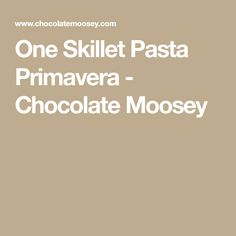 One Skillet Pasta Primavera - Chocolate Moosey Pasta Primavera, Parmesan Sauce, One Pot Meals, Skillet, Homemade, Chocolate, Vegetables, Kitchen, Cooking
