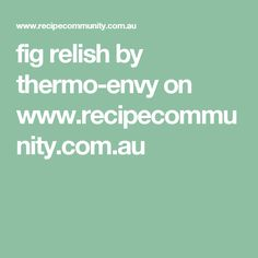 fig relish by thermo-envy on www.recipecommunity.com.au