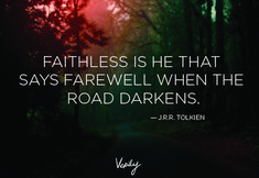 """""""Faithless is he that says 'farewell' when the road darkens."""""""