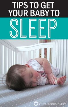 http://spotofteadesigns.com/2015/06/tips-to-get-your-baby-to-sleep-plus-a-baby-registry-must/
