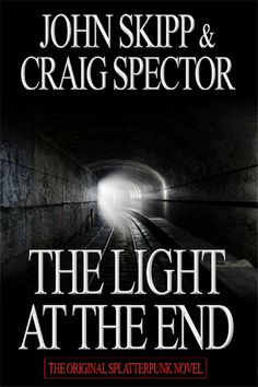 """""""The Light At The End""""  ***  John Skipp and Craig Spector  (1986)"""