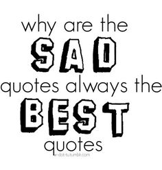 why are the sad quotes alwys the best quotes