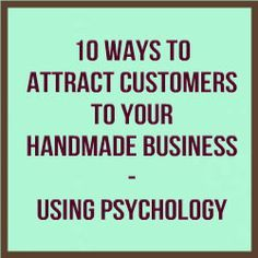 10 Ways To Attract Customers To Your Handmade Business – Using Psychology http://www.craftmakerpro.com/business-tips/10-ways-attract-customers-handmade-business-using-psychology/