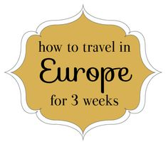 How to Travel in Europe for 3 Weeks. This lady is genius. She talked about everything I would want advice about.
