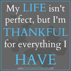 quotes about being thankful | Being thankful. | Quotes & Sayings