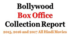 Bollywood Box Office Collection Report 2015, 2016, 2017 All Hindi Movies. India's all Bollywood Movies Box Office Collection with their cost, profits & Box office verdict ( Hit or Flop)