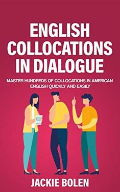 English Collocations in Dialogue: Master Hundreds of Collocations in American English Quickly and Easily (English Vocabulary Builder) by [Jackie Bolen] Fluent English, English Idioms, English Vocabulary, Learn English, Book Club Books, Good Books, English Collocations, Vocabulary Builder, Idioms And Phrases