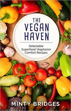 The Vegan Haven: Delectable Superfood Vegetarian Comfort Recipes - Kindle edition by Minty Bridges. Health, Fitness & Dieting Kindle eBooks @ .