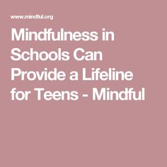 Mindfulness in Schools Can Provide a Lifeline for Teens - Mindful