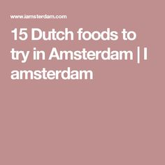15 Dutch foods to try in Amsterdam | I amsterdam