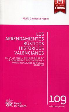 Los arrendamientos rústicos históricos valencianos : en la Ley 3/2013, de 26 de julio, de la Generalitat, de contratos y otras relaciones jurídicas agrarias / Mario Clemente Meoro. - 2015