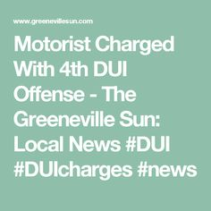 Motorist Charged With 4th DUI Offense - The Greeneville Sun: Local News #DUI #DUIcharges #news