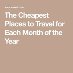 The Cheapest Places to Travel for Each Month of the Year