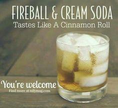 Fireball & Cream soda = cinnamon roll