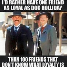 Friendship and Loyalty - Doc Holliday and Wyatt Earp (tombstone) Wisdom Quotes, Me Quotes, Funny Quotes, Qoutes, Rocky Quotes, Tupac Quotes, Funny Memes, Quotable Quotes, Girl Quotes