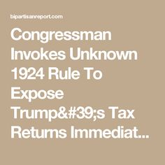 Congressman Invokes Unknown 1924 Rule To Expose Trump's Tax Returns Immediately