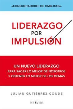Liderazgo por impulsión : conquistadores de ombligos / Julián Gutiérrez Conde