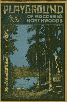 Cover of a Wisconsin tourism pamphlet for the 1932 season. Madison Wisconsin, Hayward Wisconsin, Interior Minimalista, Vintage Cabin, Vintage Travel Posters, Retro Posters, Lake Life, Vintage Design, Historical Society
