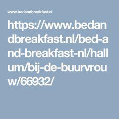 https://www.bedandbreakfast.nl/bed-and-breakfast-nl/hallum/bij-de-buurvrouw/66932/