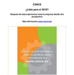 CONCE  ¿Listo para el 2015?  Después de esta experiencia veras tu empresa desde otra perspectiva  Más información www.conce.do