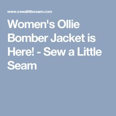 Women's Ollie Bomber Jacket is Here! - Sew a Little Seam
