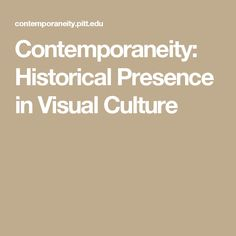 Contemporaneity: Historical Presence in Visual Culture
