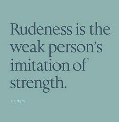 Sometimes family members and patients are afraid - rudeness is just a reaction to an event out of their control.